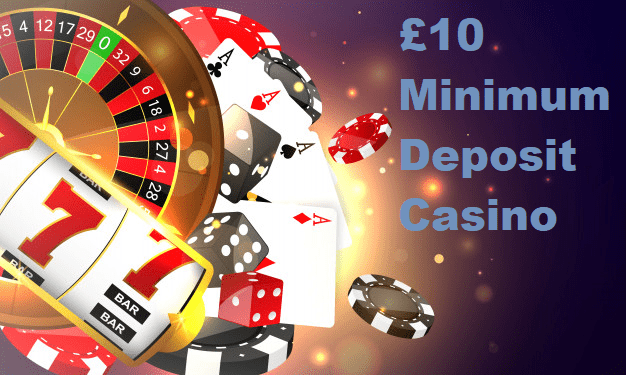 Minimum Deposit Casino Sites £10